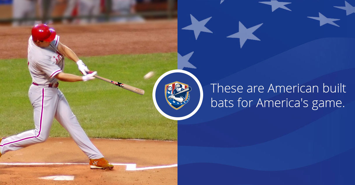 These are American built bats for America's game.